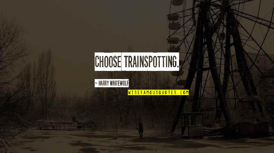 Innocence In The Catcher In The Rye Quotes By Harry Whitewolf: Choose Trainspotting.