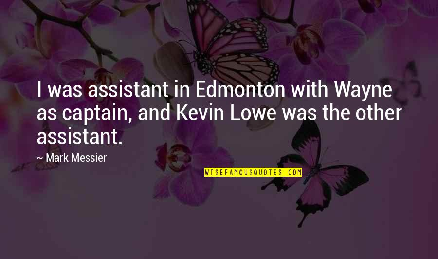 Innocence In The Catcher In The Rye Quotes By Mark Messier: I was assistant in Edmonton with Wayne as