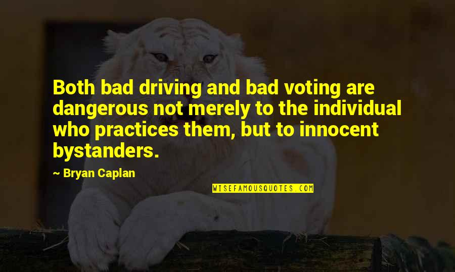 Innocent Bystanders Quotes By Bryan Caplan: Both bad driving and bad voting are dangerous