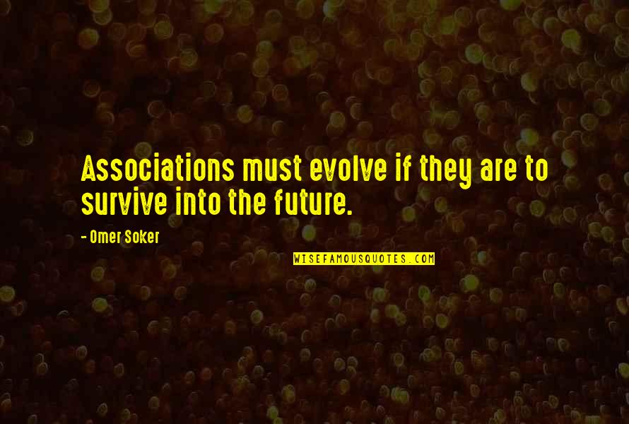 Innocent Bystanders Quotes By Omer Soker: Associations must evolve if they are to survive