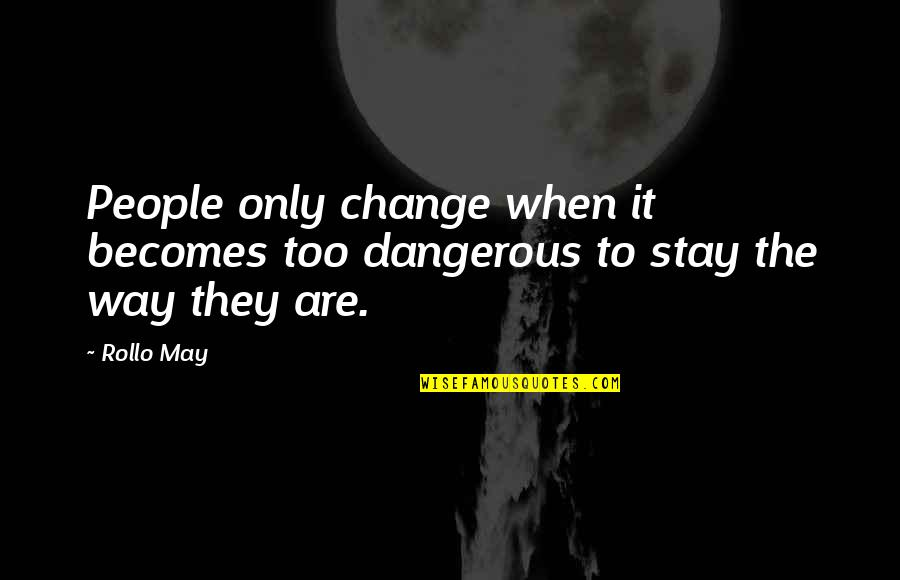 Innocent Bystanders Quotes By Rollo May: People only change when it becomes too dangerous