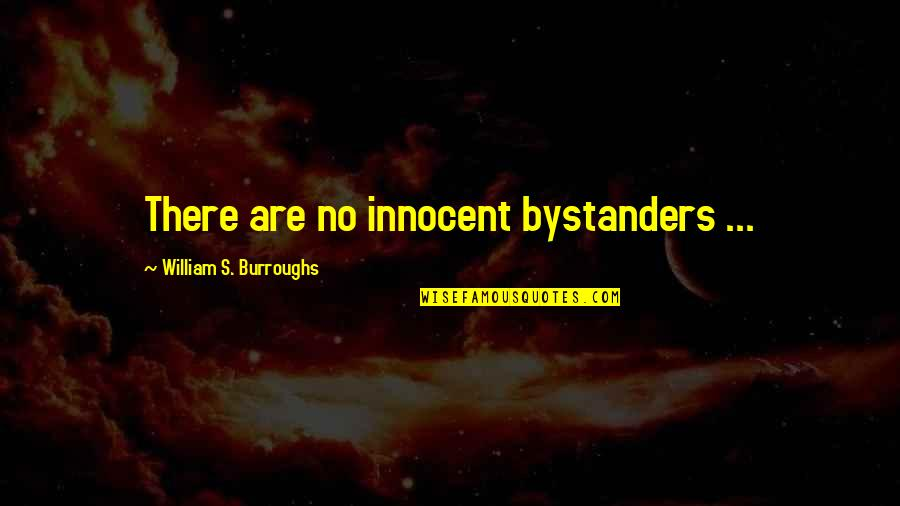 Innocent Bystanders Quotes By William S. Burroughs: There are no innocent bystanders ...