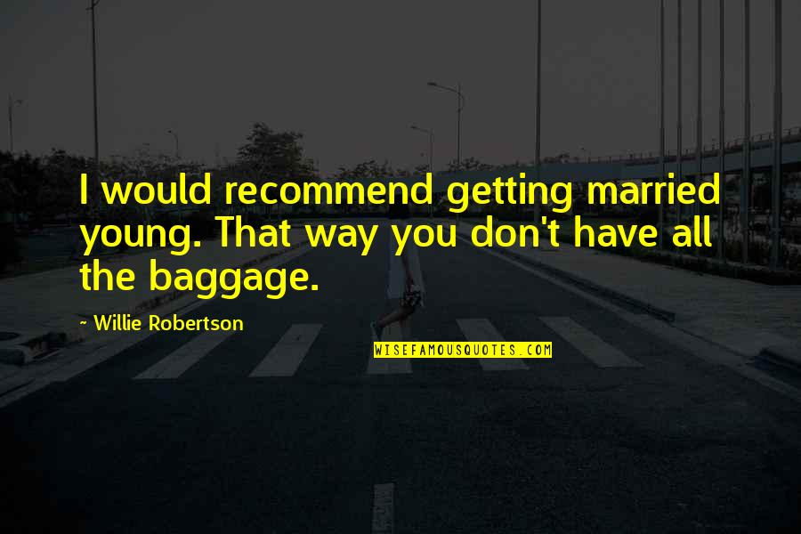 Innocent Bystanders Quotes By Willie Robertson: I would recommend getting married young. That way