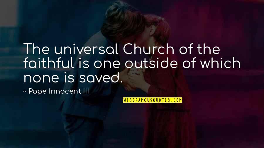 Innocent On The Outside Quotes By Pope Innocent III: The universal Church of the faithful is one