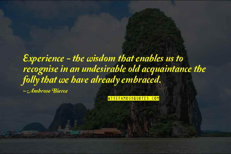Innocent Smoothies Quotes By Ambrose Bierce: Experience - the wisdom that enables us to