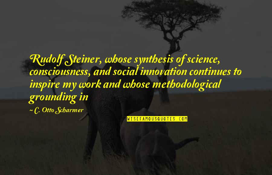 Innovation In Science Quotes By C. Otto Scharmer: Rudolf Steiner, whose synthesis of science, consciousness, and