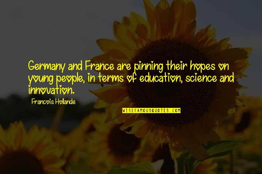 Innovation In Science Quotes By Francois Hollande: Germany and France are pinning their hopes on