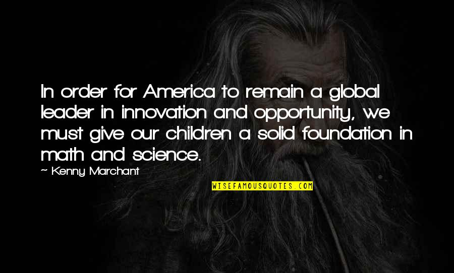 Innovation In Science Quotes By Kenny Marchant: In order for America to remain a global