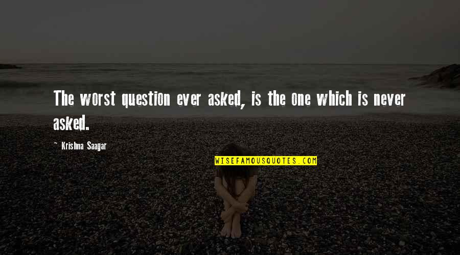 Innovation In Science Quotes By Krishna Saagar: The worst question ever asked, is the one