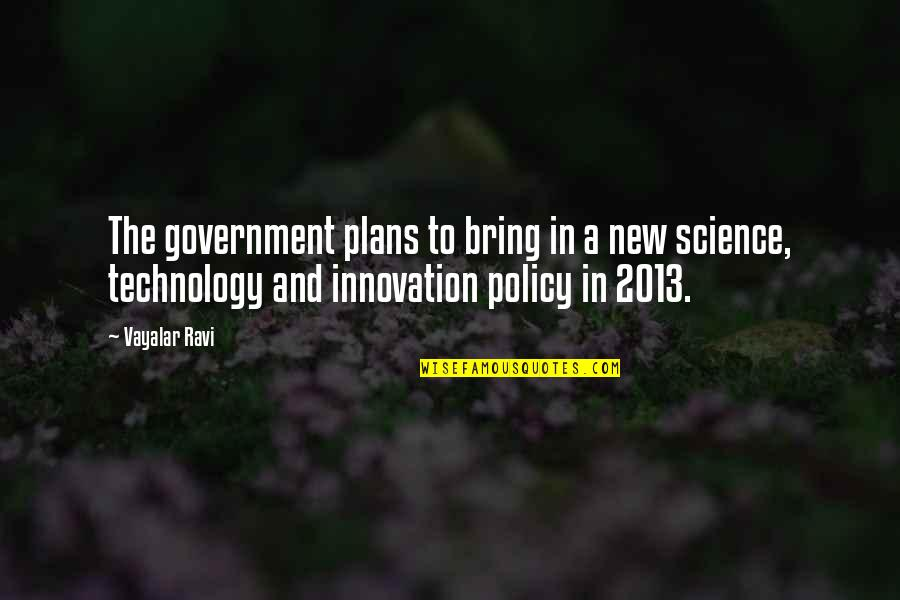 Innovation In Science Quotes By Vayalar Ravi: The government plans to bring in a new