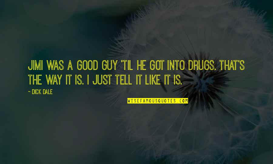 Innovative Teacher Quotes By Dick Dale: Jimi was a good guy 'til he got