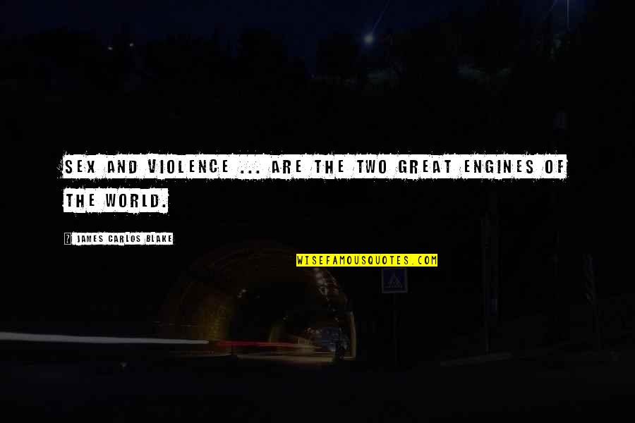 Innovative Teacher Quotes By James Carlos Blake: Sex and violence ... are the two great