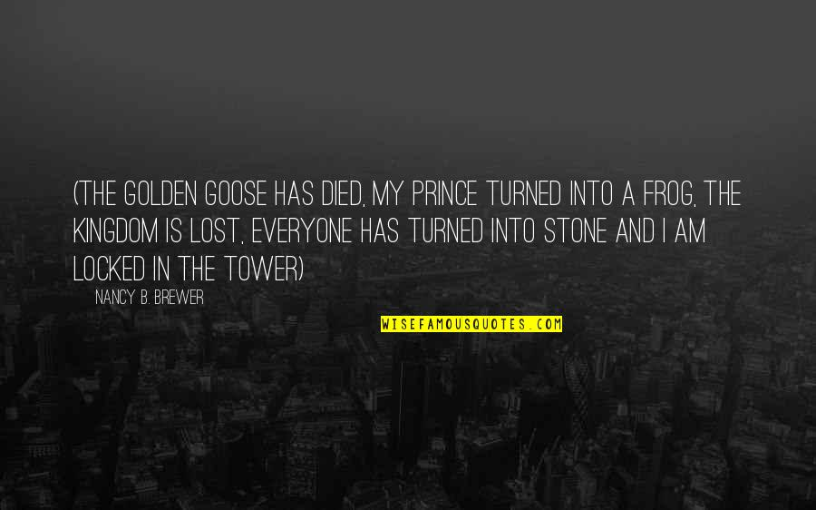 Innovative Teacher Quotes By Nancy B. Brewer: (The golden goose has died, my prince turned