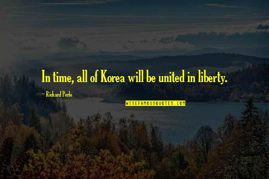 Innovative Teacher Quotes By Richard Perle: In time, all of Korea will be united