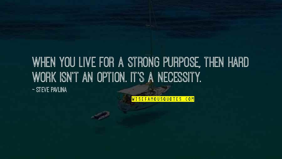 Innovative Teacher Quotes By Steve Pavlina: When you live for a strong purpose, then