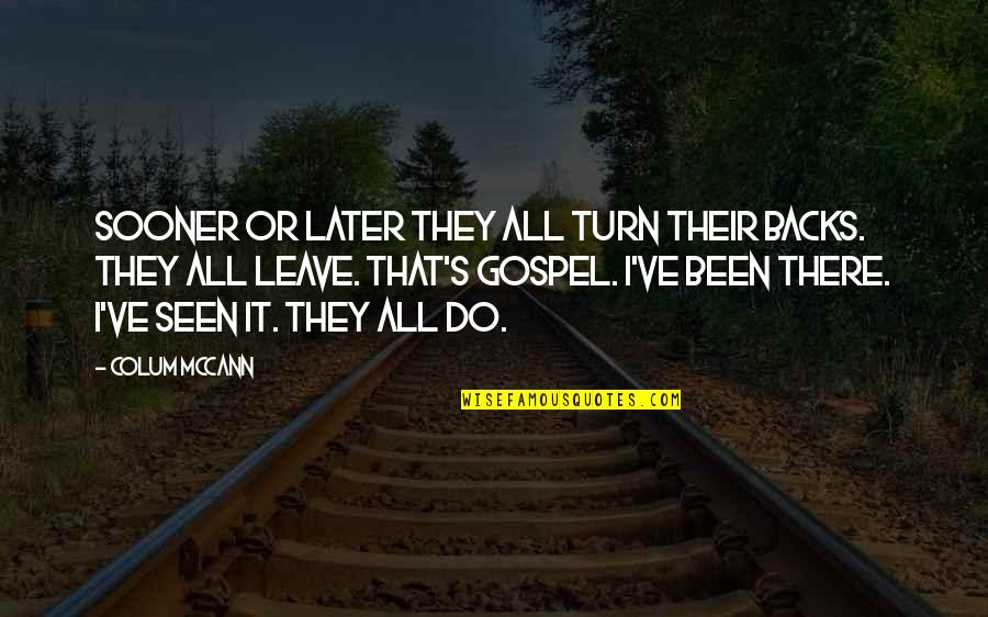 Inquaintance Quotes By Colum McCann: Sooner or later they all turn their backs.