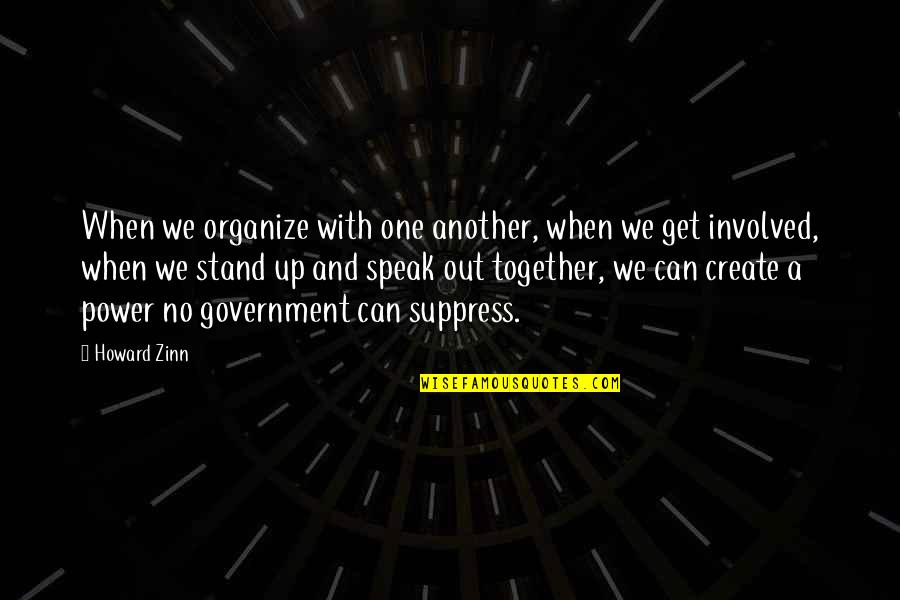Inquaintance Quotes By Howard Zinn: When we organize with one another, when we