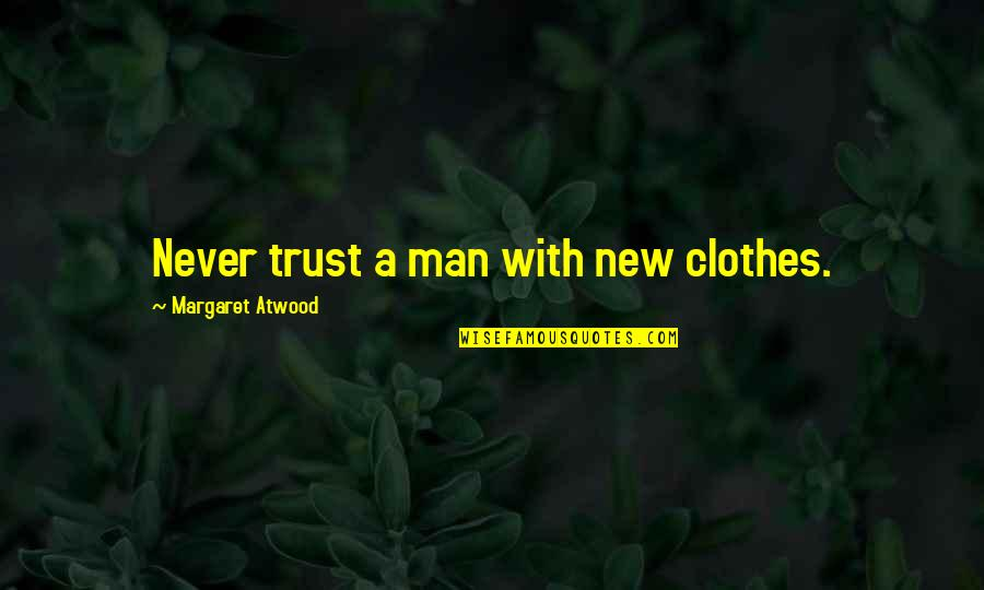 Inquaintance Quotes By Margaret Atwood: Never trust a man with new clothes.