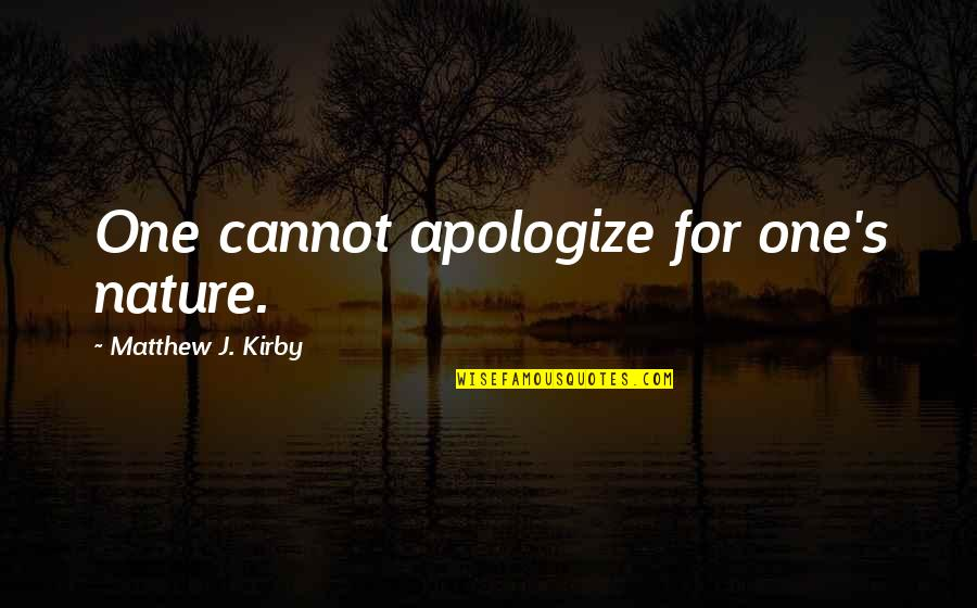 Inquaintance Quotes By Matthew J. Kirby: One cannot apologize for one's nature.