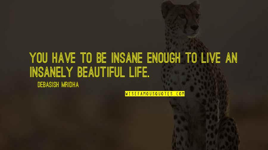 Insanely Inspirational Quotes By Debasish Mridha: You have to be insane enough to live