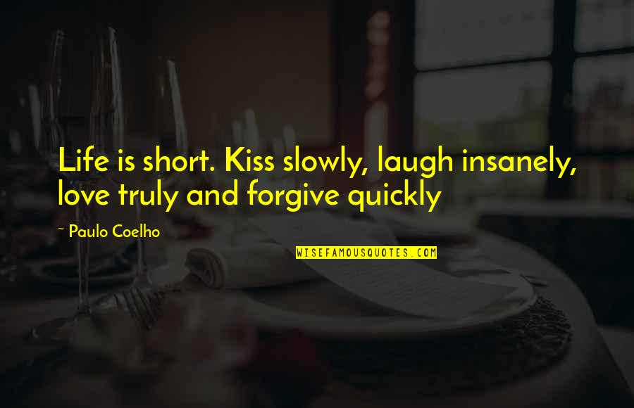 Insanely Inspirational Quotes By Paulo Coelho: Life is short. Kiss slowly, laugh insanely, love