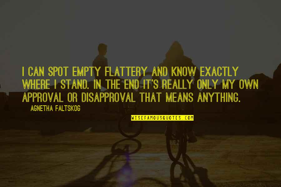 Insecticidal Quotes By Agnetha Faltskog: I can spot empty flattery and know exactly