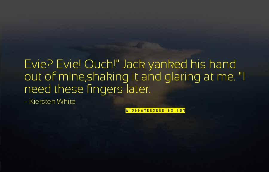 "Insecticidal Quotes By Kiersten White: Evie? Evie! Ouch!"" Jack yanked his hand out"