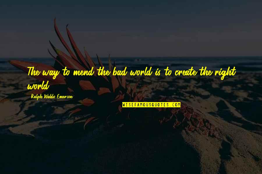 Insecticidal Quotes By Ralph Waldo Emerson: The way to mend the bad world is