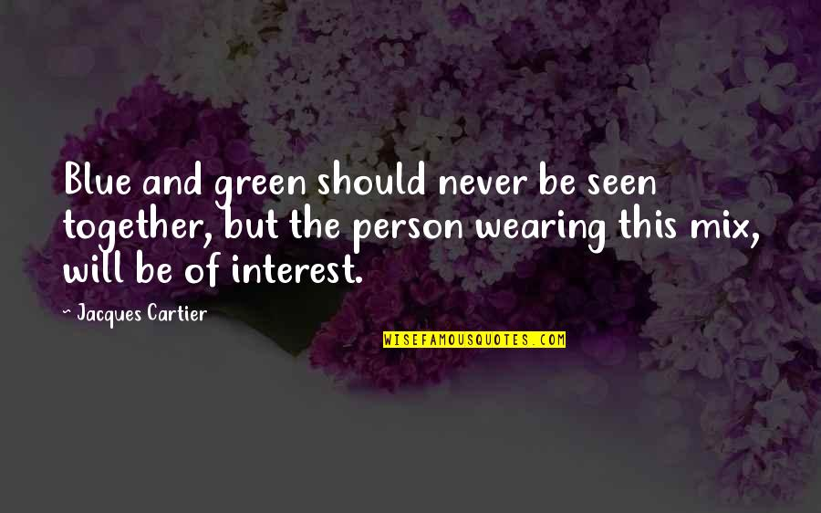 Insecure Wives Quotes By Jacques Cartier: Blue and green should never be seen together,