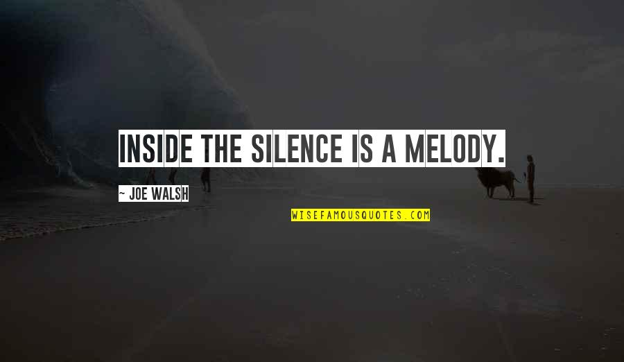 Insecure Wives Quotes By Joe Walsh: Inside the silence is a melody.