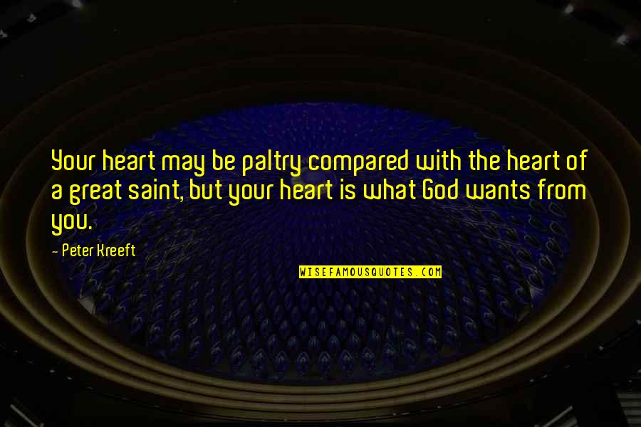 Insecure Wives Quotes By Peter Kreeft: Your heart may be paltry compared with the