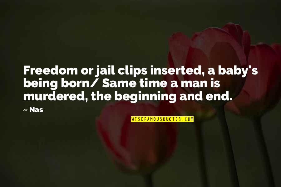 Inserted Quotes By Nas: Freedom or jail clips inserted, a baby's being