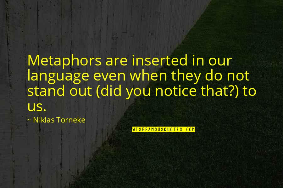 Inserted Quotes By Niklas Torneke: Metaphors are inserted in our language even when
