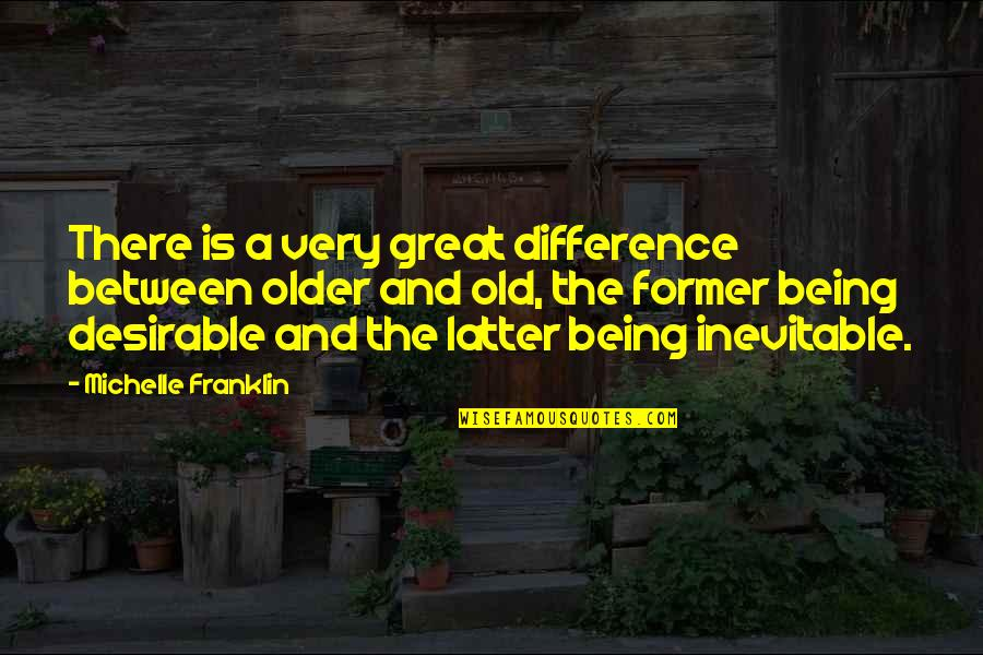 Inside Actors Studio Quotes By Michelle Franklin: There is a very great difference between older