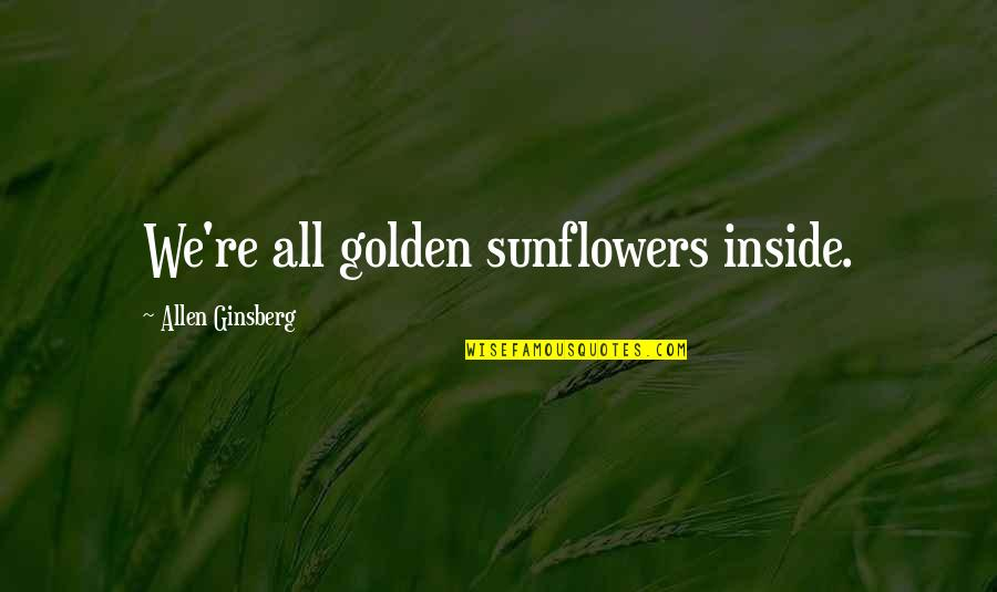 Inside Happiness Quotes By Allen Ginsberg: We're all golden sunflowers inside.