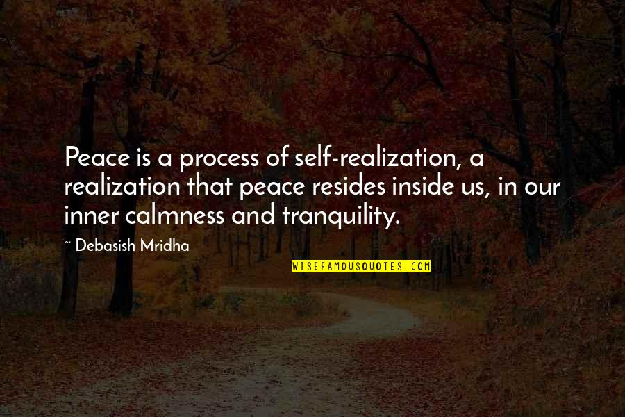 Inside Happiness Quotes By Debasish Mridha: Peace is a process of self-realization, a realization