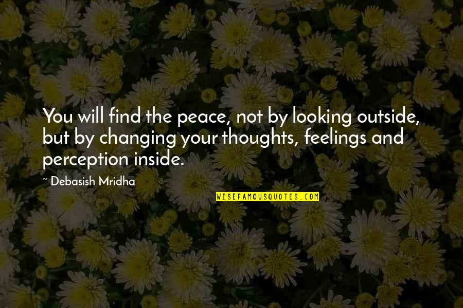 Inside Happiness Quotes By Debasish Mridha: You will find the peace, not by looking
