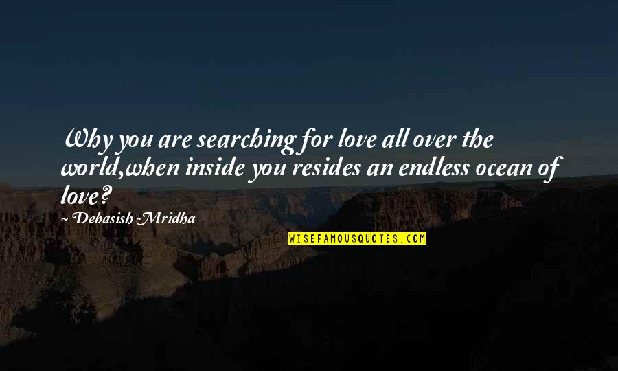 Inside Happiness Quotes By Debasish Mridha: Why you are searching for love all over