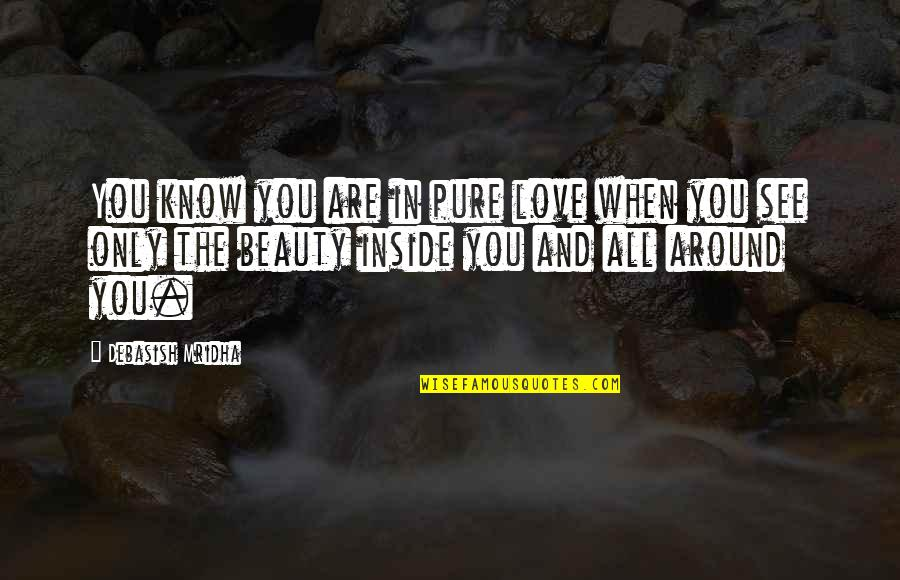 Inside Happiness Quotes By Debasish Mridha: You know you are in pure love when