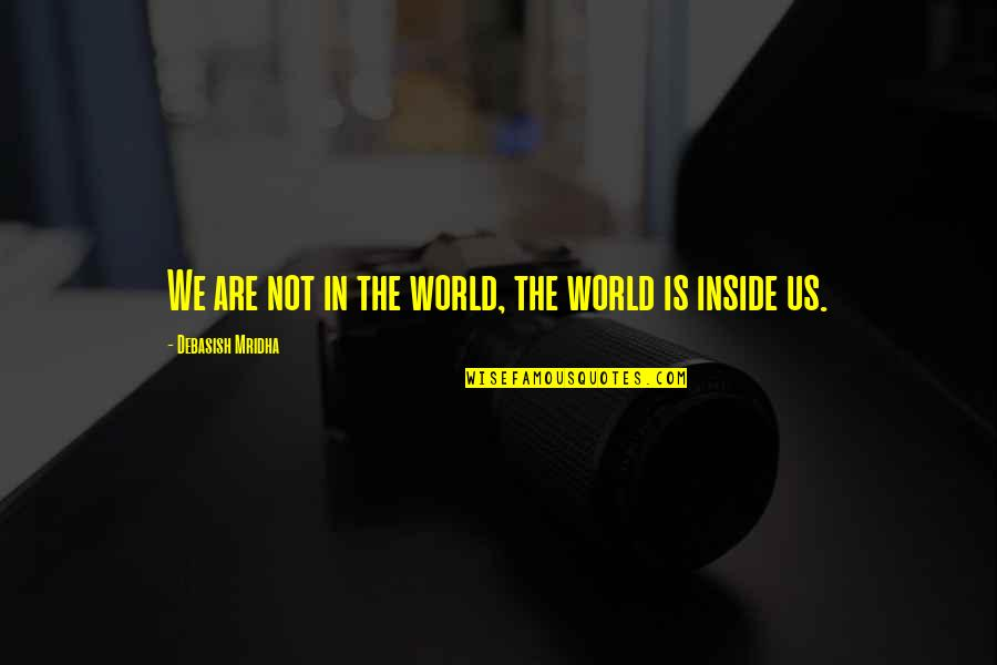 Inside Happiness Quotes By Debasish Mridha: We are not in the world, the world