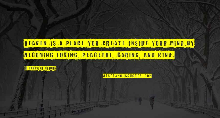 Inside Happiness Quotes By Debasish Mridha: Heaven is a place you create inside your