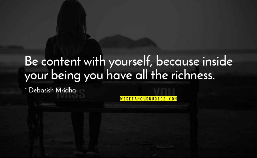Inside Happiness Quotes By Debasish Mridha: Be content with yourself, because inside your being