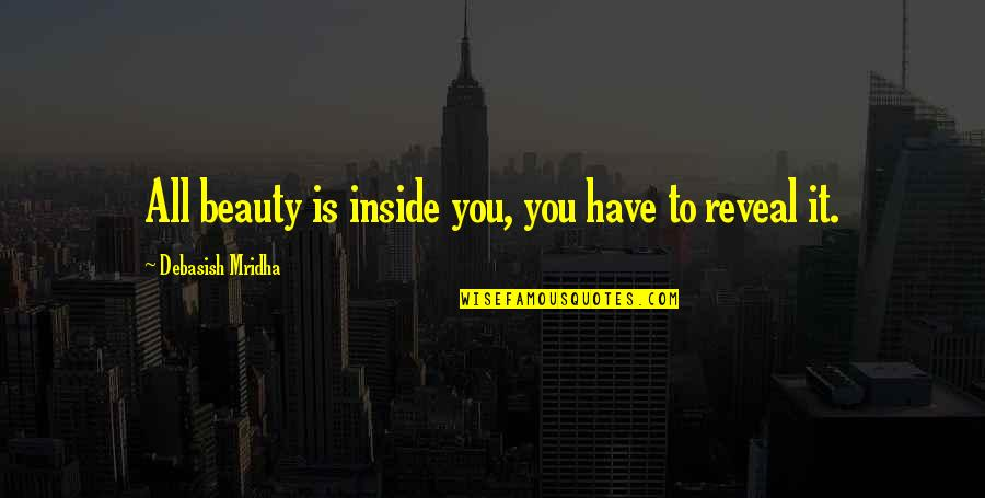 Inside Happiness Quotes By Debasish Mridha: All beauty is inside you, you have to