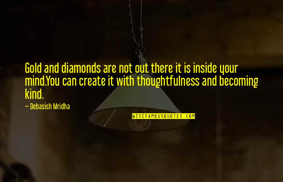 Inside Happiness Quotes By Debasish Mridha: Gold and diamonds are not out there it