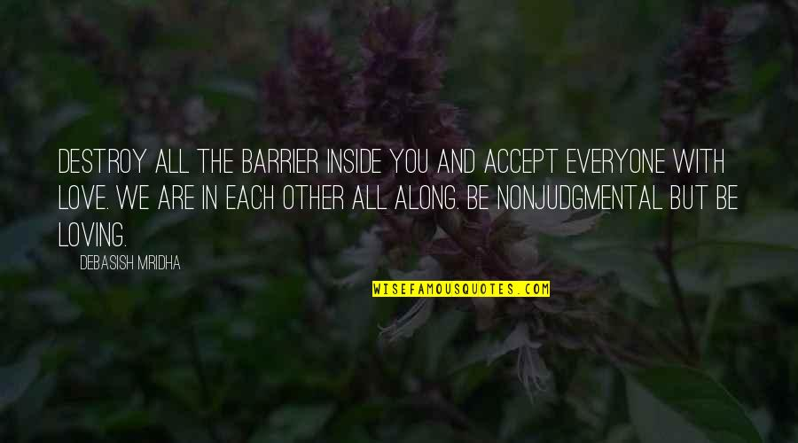 Inside Happiness Quotes By Debasish Mridha: Destroy all the barrier inside you and accept