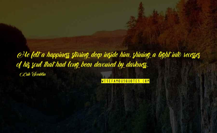 Inside Happiness Quotes By Erik Tomblin: He felt a happiness stirring deep inside him,
