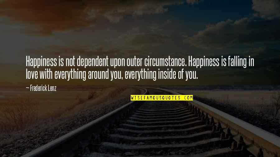Inside Happiness Quotes By Frederick Lenz: Happiness is not dependent upon outer circumstance. Happiness