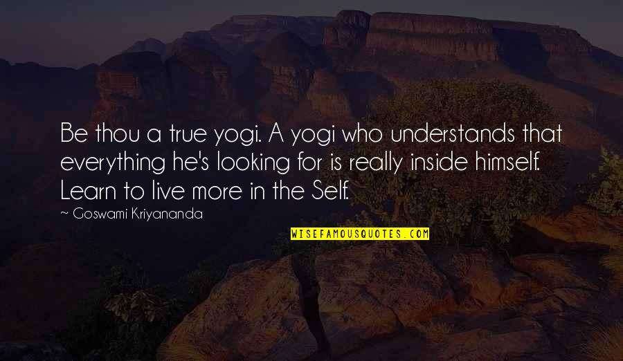 Inside Happiness Quotes By Goswami Kriyananda: Be thou a true yogi. A yogi who