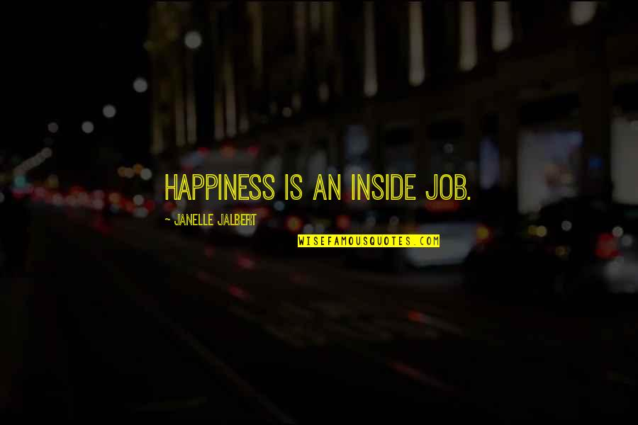 Inside Happiness Quotes By Janelle Jalbert: Happiness is an inside job.