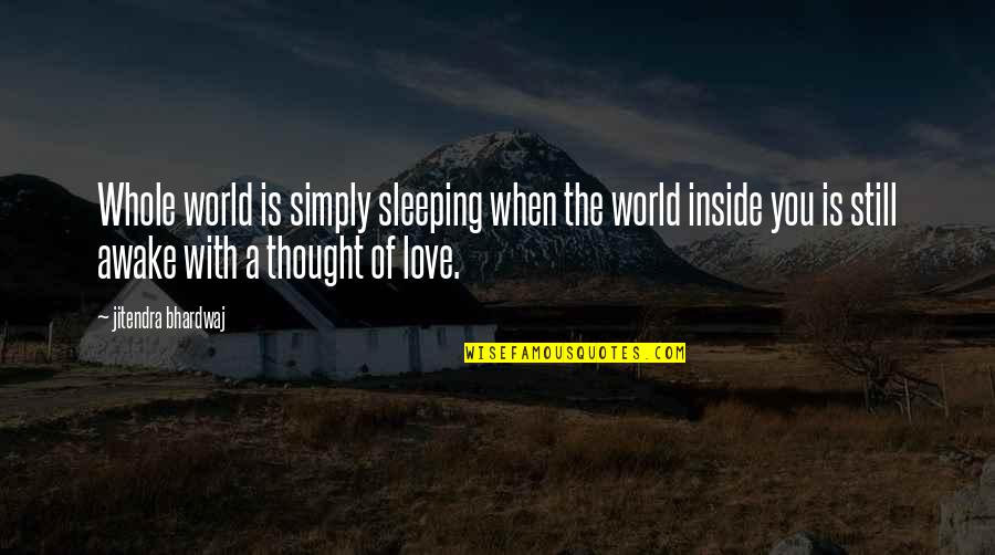 Inside Happiness Quotes By Jitendra Bhardwaj: Whole world is simply sleeping when the world